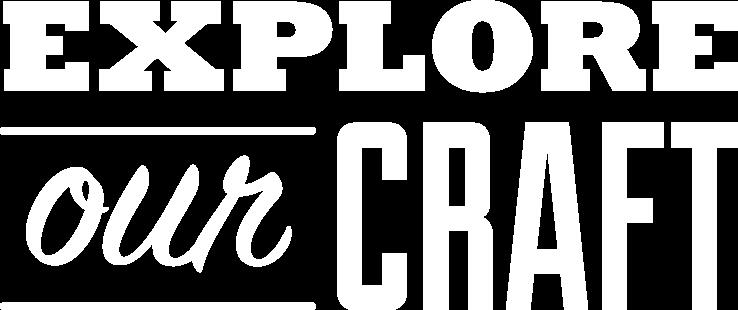 Explore our craft